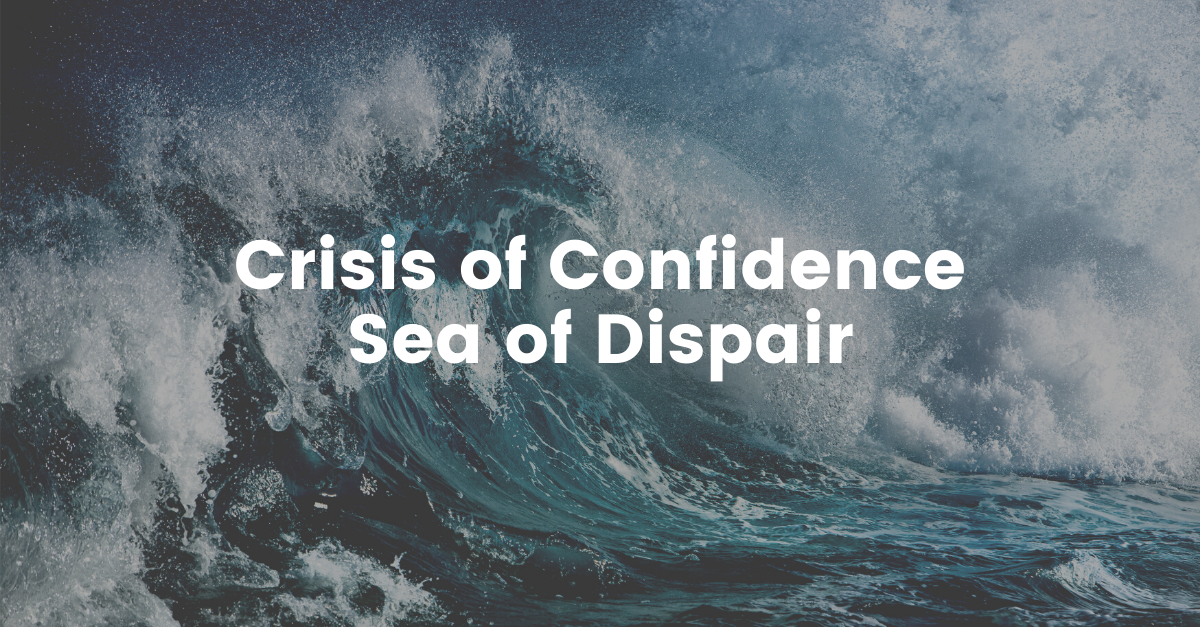 Crisis of Confidence Sea of Despair