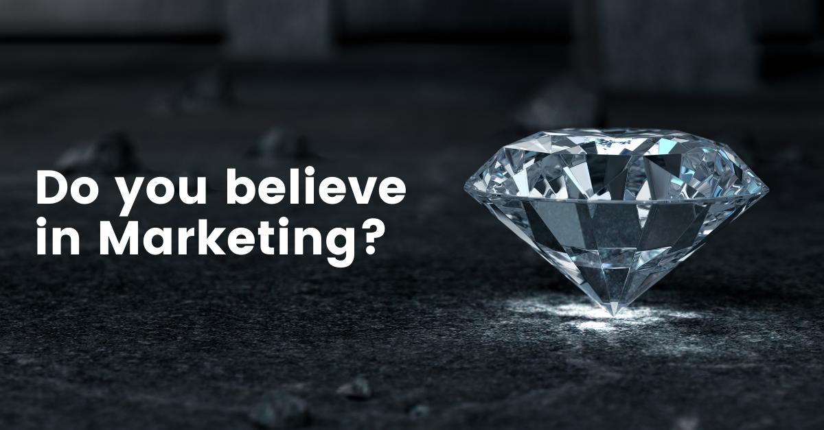Do You Believe in Marketing