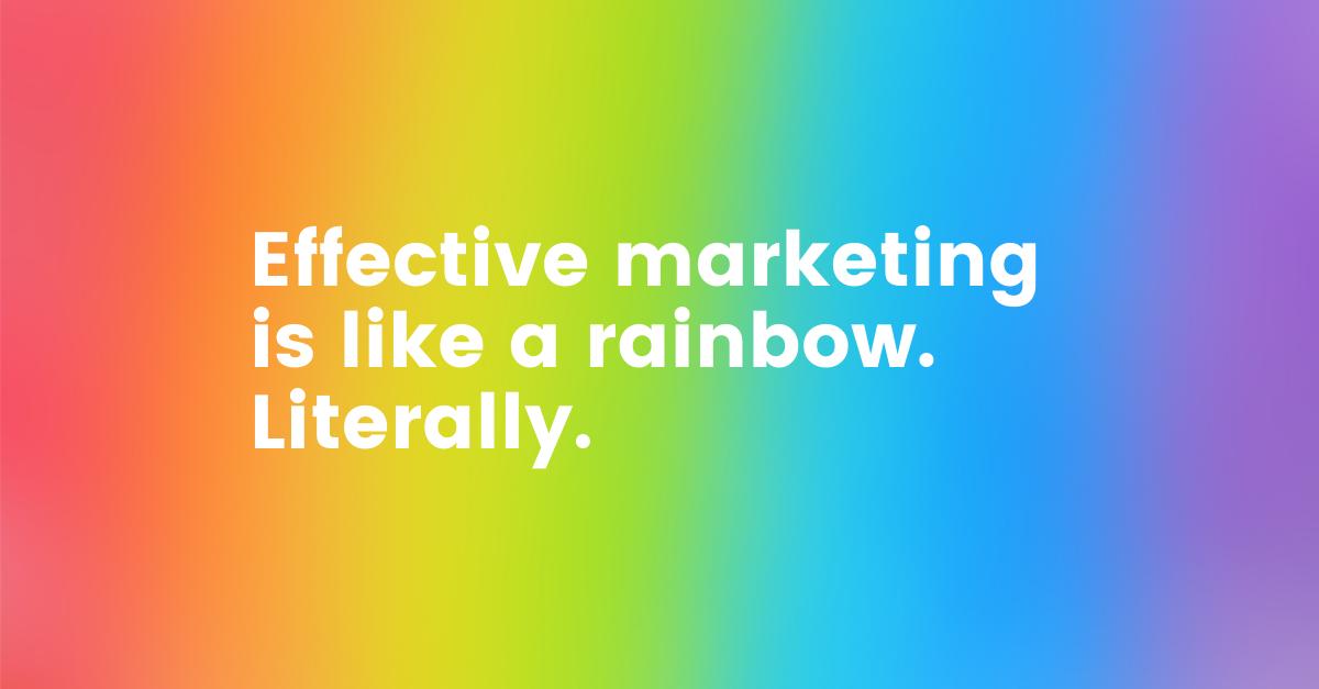 effective marketing is like a rainbow