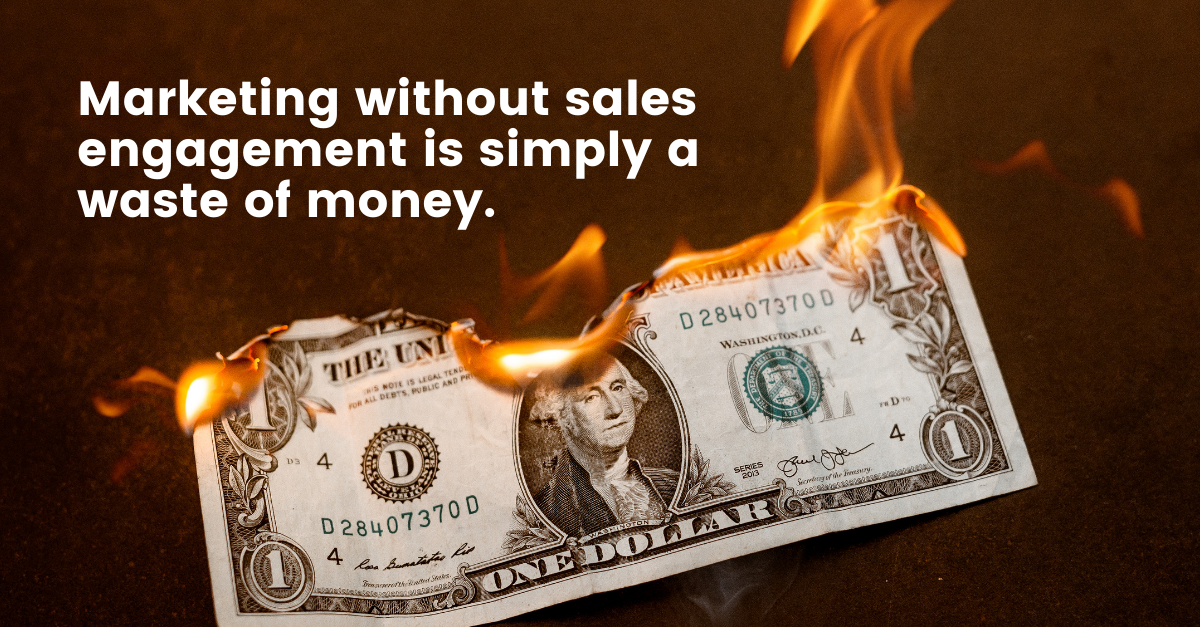 marketing without sales engagement is simply a waste of money
